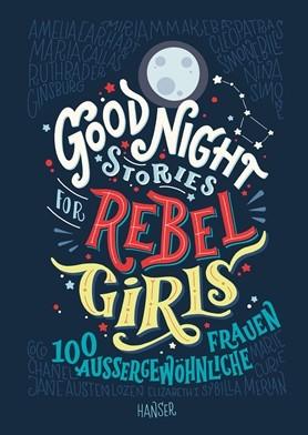 Good Night Stories for Rebel Girls - 100 ausergewöhnliche Frauenen